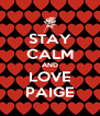 STAY CALM AND LOVE PAIGE - Personalised Poster A4 size