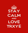 STAY CALM AND LOVE TRXYE - Personalised Poster A4 size