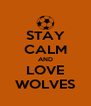 STAY CALM AND LOVE WOLVES - Personalised Poster A4 size
