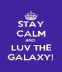 STAY CALM AND  LUV THE GALAXY! - Personalised Poster A4 size