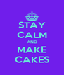 STAY CALM AND MAKE CAKES - Personalised Poster A4 size
