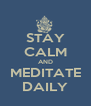 STAY CALM AND MEDITATE DAILY - Personalised Poster A4 size