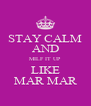 STAY CALM AND MILF IT UP LIKE MAR MAR - Personalised Poster A4 size
