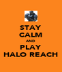 STAY CALM AND PLAY HALO REACH - Personalised Poster A4 size