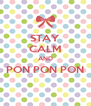 STAY CALM AND PON PON PON  - Personalised Poster A4 size