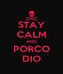 STAY CALM AND PORCO DIO - Personalised Poster A4 size