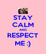 STAY CALM AND RESPECT ME :) - Personalised Poster A4 size