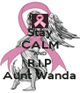 Stay CALM AND R.I.P Aunt Wanda - Personalised Poster A4 size