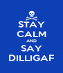 STAY CALM AND SAY DILLIGAF - Personalised Poster A4 size