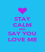 STAY CALM AND SAY YOU LOVE ME - Personalised Poster A4 size