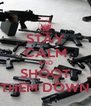 STAY CALM AND SHOOT THEM DOWN - Personalised Poster A4 size