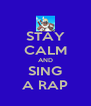 STAY CALM AND SING A RAP - Personalised Poster A4 size