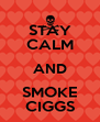 STAY CALM AND SMOKE CIGGS - Personalised Poster A4 size