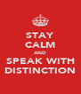 STAY CALM AND SPEAK WITH DISTINCTION - Personalised Poster A4 size