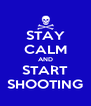 STAY CALM AND START SHOOTING - Personalised Poster A4 size