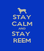 STAY CALM AND STAY  REEM - Personalised Poster A4 size
