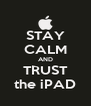 STAY CALM AND TRUST the iPAD - Personalised Poster A4 size