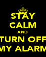 STAY CALM AND TURN OFF MY ALARM - Personalised Poster A4 size