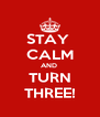 STAY  CALM AND  TURN THREE! - Personalised Poster A4 size