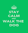 STAY CALM AND WALK THE  DOG - Personalised Poster A4 size