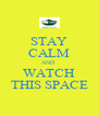 STAY CALM AND  WATCH THIS SPACE - Personalised Poster A4 size