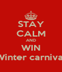 STAY CALM AND WIN Winter carnival - Personalised Poster A4 size