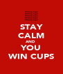 STAY CALM AND  YOU WIN CUPS - Personalised Poster A4 size