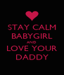 STAY CALM BABYGIRL AND LOVE YOUR DADDY - Personalised Poster A4 size
