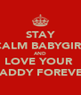 STAY CALM BABYGIRL AND LOVE YOUR  DADDY FOREVER - Personalised Poster A4 size