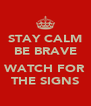 STAY CALM BE BRAVE  WATCH FOR THE SIGNS - Personalised Poster A4 size