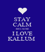 STAY CALM BECAUSE I LOVE KALLUM  - Personalised Poster A4 size