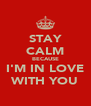STAY CALM BECAUSE  I'M IN LOVE  WITH YOU - Personalised Poster A4 size