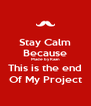 Stay Calm Because Made by Kaan This is the end Of My Project - Personalised Poster A4 size