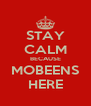 STAY CALM BECAUSE MOBEENS HERE - Personalised Poster A4 size