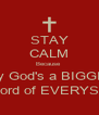 STAY CALM Because  My God's a BIGGIN' And Lord of EVERYSTUFF - Personalised Poster A4 size