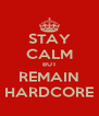 STAY CALM BUT REMAIN HARDCORE - Personalised Poster A4 size