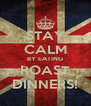 STAY CALM BY EATING ROAST DINNERS! - Personalised Poster A4 size