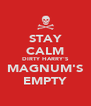 STAY CALM DIRTY HARRY'S MAGNUM'S EMPTY - Personalised Poster A4 size