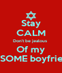 Stay CALM Don't be jealous  Of my AWSOME boyfriends - Personalised Poster A4 size