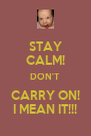 STAY CALM! DON'T CARRY ON! I MEAN IT!!! - Personalised Poster A4 size