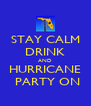 STAY CALM DRINK AND HURRICANE  PARTY ON - Personalised Poster A4 size