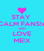 STAY  CALM FANS!x AND LOVE ME!X - Personalised Poster A4 size