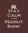 STAY CALM I have PEANUT Butter - Personalised Poster A4 size