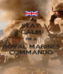 STAY CALM I'M A ROYAL MARINES COMMANDO - Personalised Poster A4 size