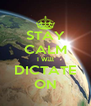 STAY CALM I Will DICTATE ON - Personalised Poster A4 size