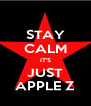 STAY CALM IT'S JUST APPLE Z - Personalised Poster A4 size