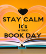 STAY CALM It's WORLD BOOK DAY  - Personalised Poster A4 size