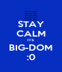 STAY CALM ITS BIG-DOM :0 - Personalised Poster A4 size