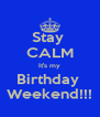 Stay  CALM It's my Birthday  Weekend!!! - Personalised Poster A4 size