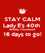 STAY CALM Lady E's 40th  Birthday Countdown!! 16 days to go!  - Personalised Poster A4 size